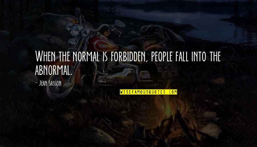 Spongeslob Quotes By Jean Sasson: When the normal is forbidden, people fall into