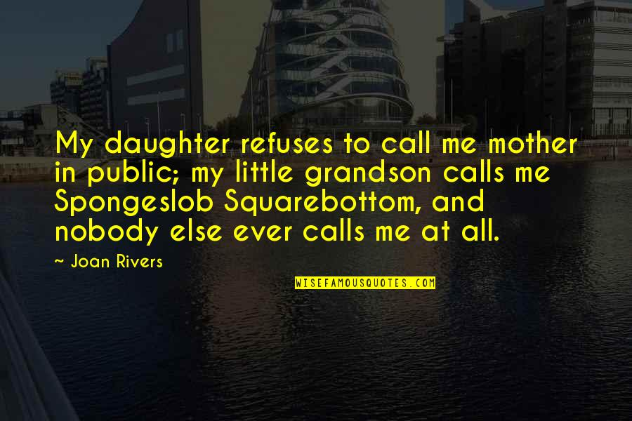 Spongeslob Quotes By Joan Rivers: My daughter refuses to call me mother in