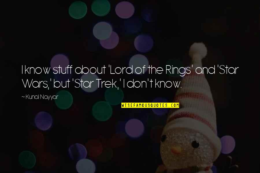 Spongeslob Quotes By Kunal Nayyar: I know stuff about 'Lord of the Rings'