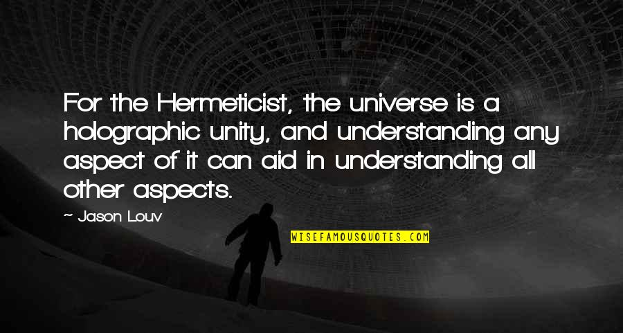 Sponginess Quotes By Jason Louv: For the Hermeticist, the universe is a holographic