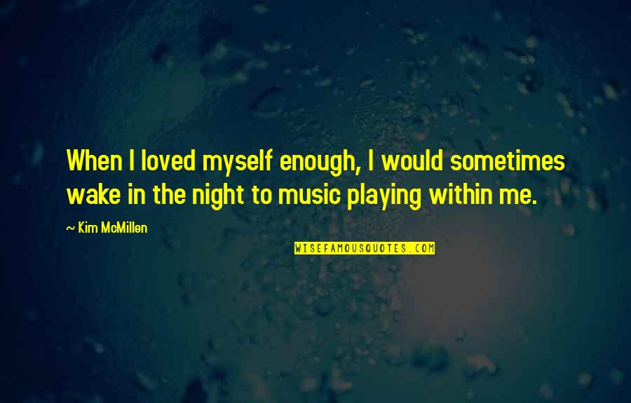 Sponginess Quotes By Kim McMillen: When I loved myself enough, I would sometimes