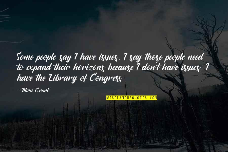 Sponginess Quotes By Mira Grant: Some people say I have issues. I say