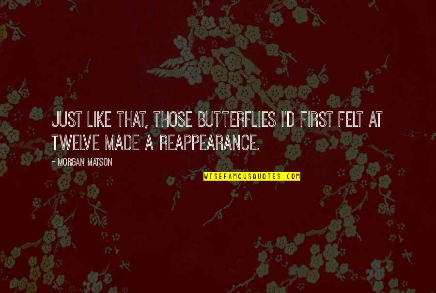 Sponginess Quotes By Morgan Matson: Just like that, those butterflies I'd first felt