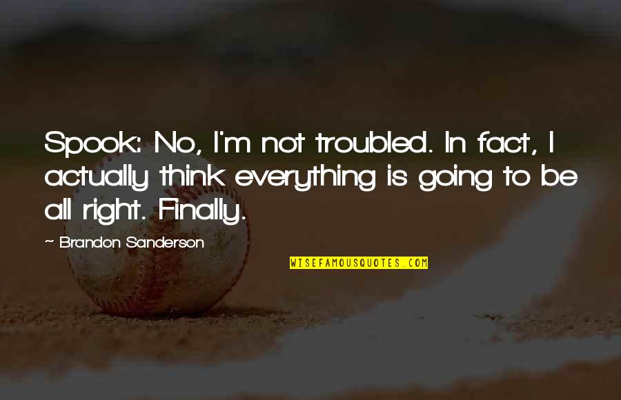 Spook's Quotes By Brandon Sanderson: Spook: No, I'm not troubled. In fact, I
