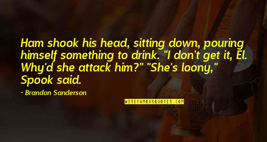 Spook's Quotes By Brandon Sanderson: Ham shook his head, sitting down, pouring himself