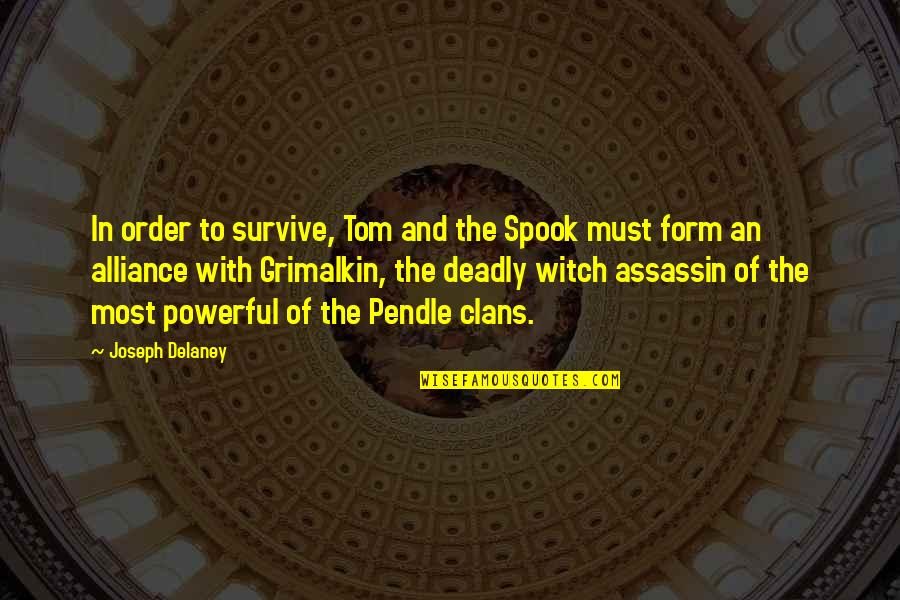 Spook's Quotes By Joseph Delaney: In order to survive, Tom and the Spook