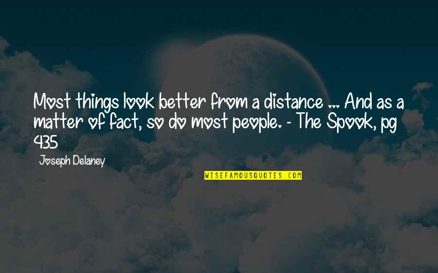 Spook's Quotes By Joseph Delaney: Most things look better from a distance ...