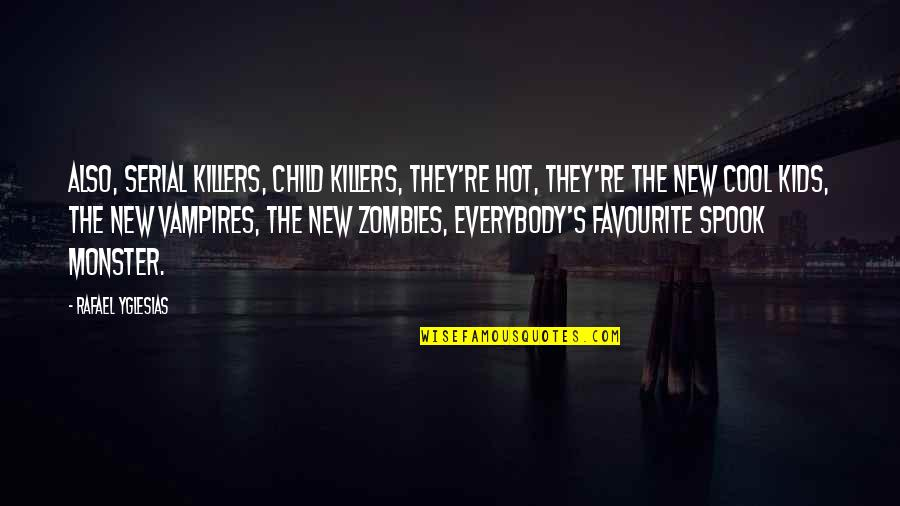 Spook's Quotes By Rafael Yglesias: Also, serial killers, child killers, they're hot, they're