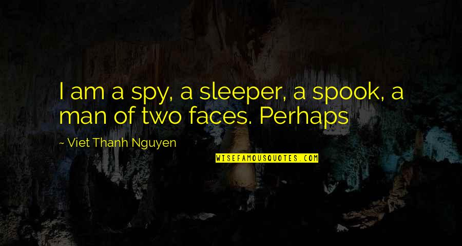 Spook's Quotes By Viet Thanh Nguyen: I am a spy, a sleeper, a spook,