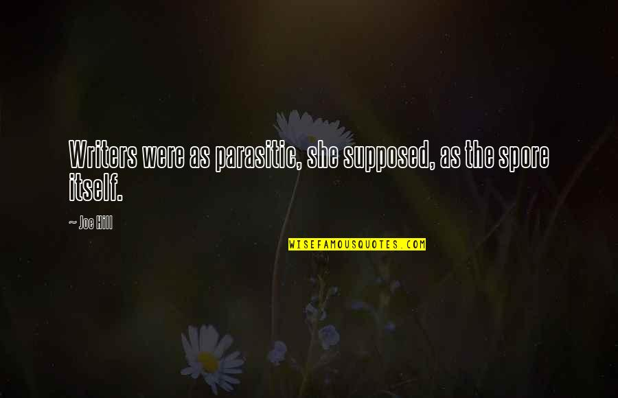 Spore Quotes By Joe Hill: Writers were as parasitic, she supposed, as the