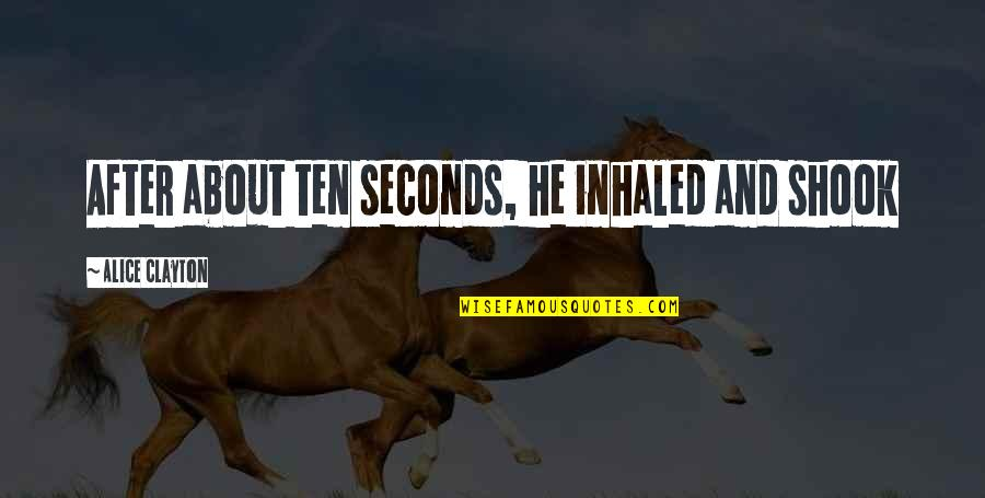 Sports And Grades Quotes By Alice Clayton: After about ten seconds, he inhaled and shook