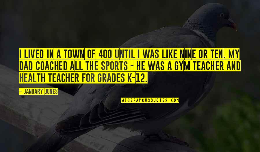 Sports And Grades Quotes By January Jones: I lived in a town of 400 until