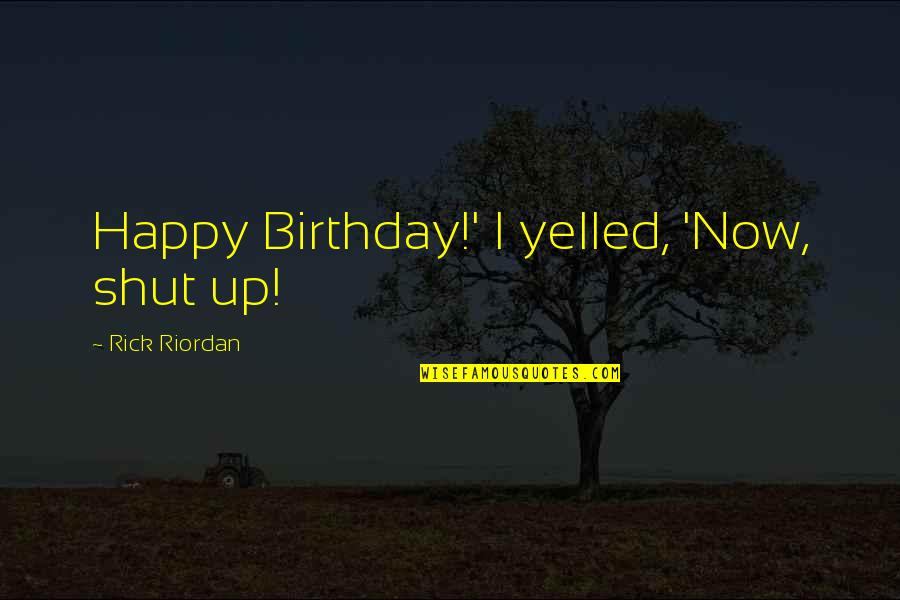 Sports And Grades Quotes By Rick Riordan: Happy Birthday!' I yelled, 'Now, shut up!