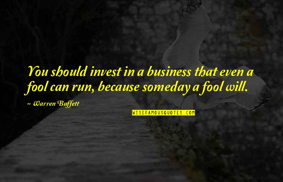 Sports And Grades Quotes By Warren Buffett: You should invest in a business that even