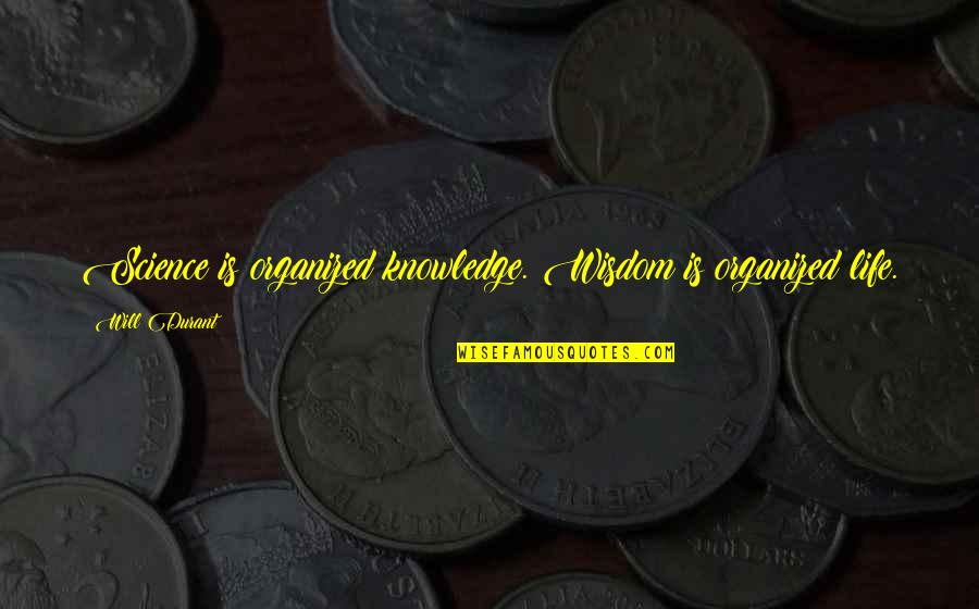 Sports And Grades Quotes By Will Durant: Science is organized knowledge. Wisdom is organized life.