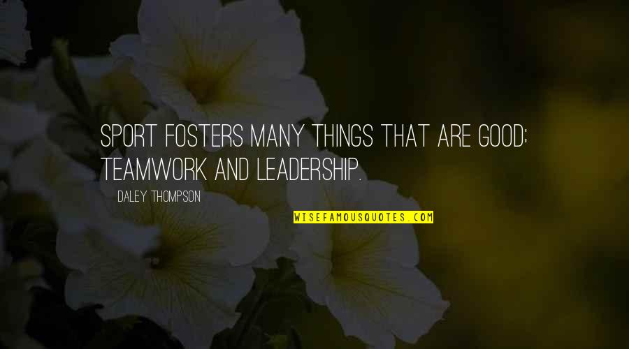 Sports And Teamwork Quotes By Daley Thompson: Sport fosters many things that are good; teamwork