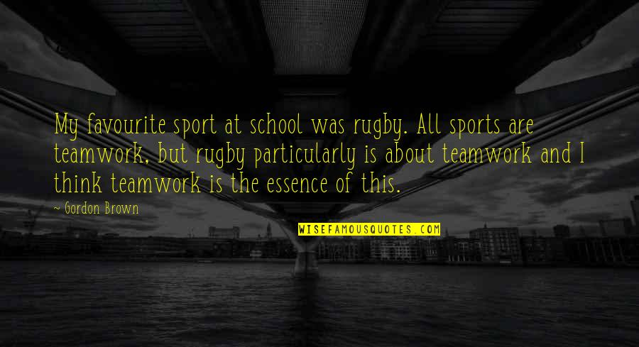 Sports And Teamwork Quotes By Gordon Brown: My favourite sport at school was rugby. All