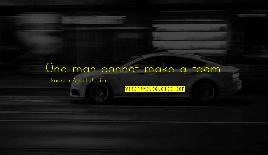 Sports And Teamwork Quotes By Kareem Abdul-Jabbar: One man cannot make a team.