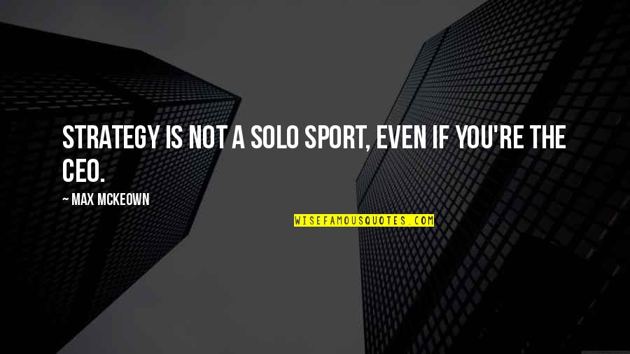 Sports And Teamwork Quotes By Max McKeown: Strategy is not a solo sport, even if