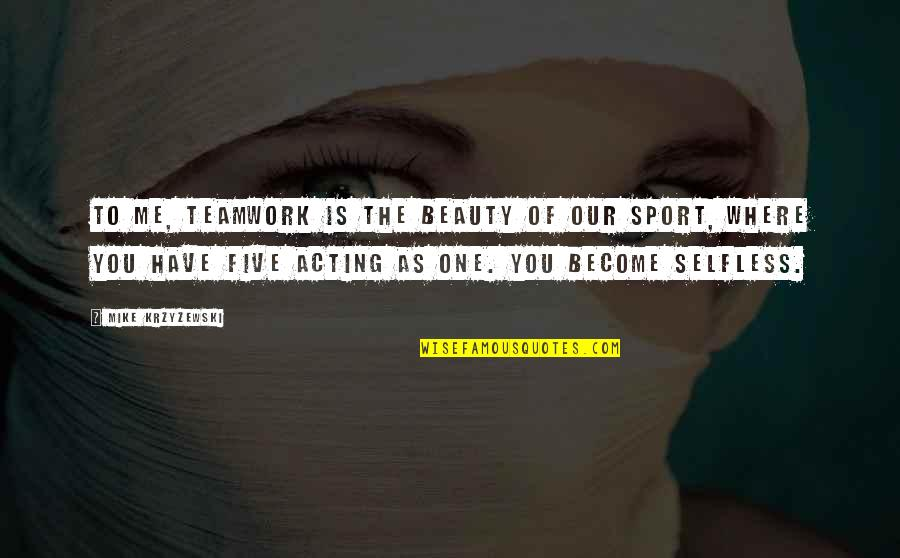 Sports And Teamwork Quotes By Mike Krzyzewski: To me, teamwork is the beauty of our