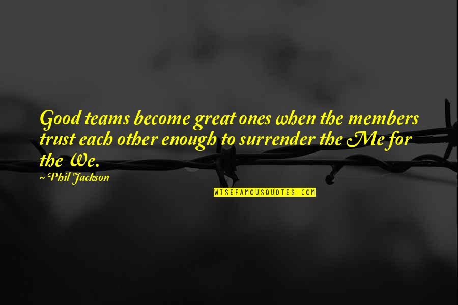 Sports And Teamwork Quotes By Phil Jackson: Good teams become great ones when the members