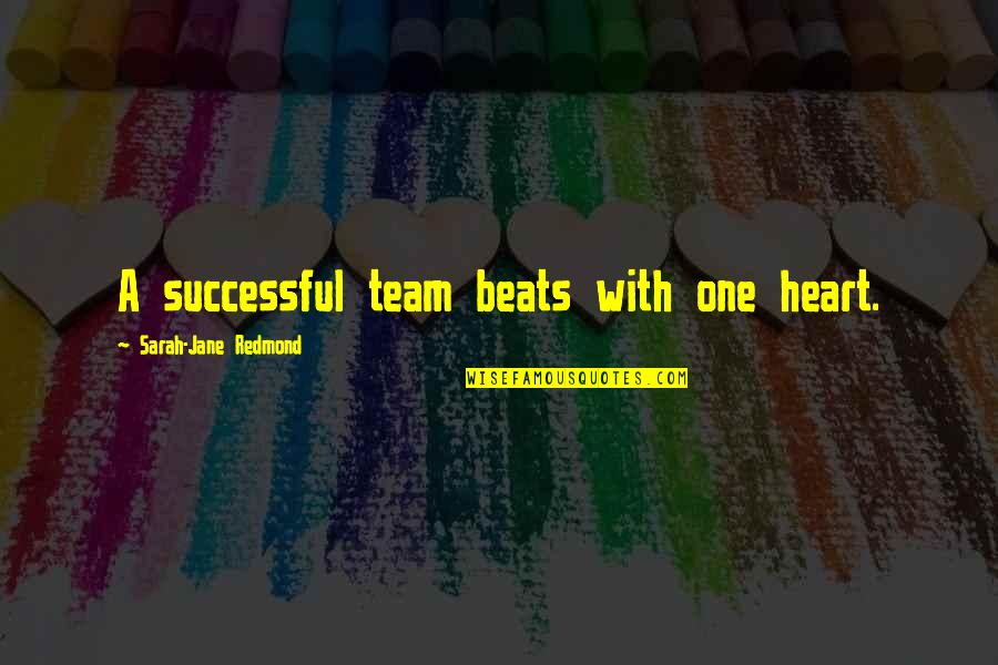 Sports And Teamwork Quotes By Sarah-Jane Redmond: A successful team beats with one heart.
