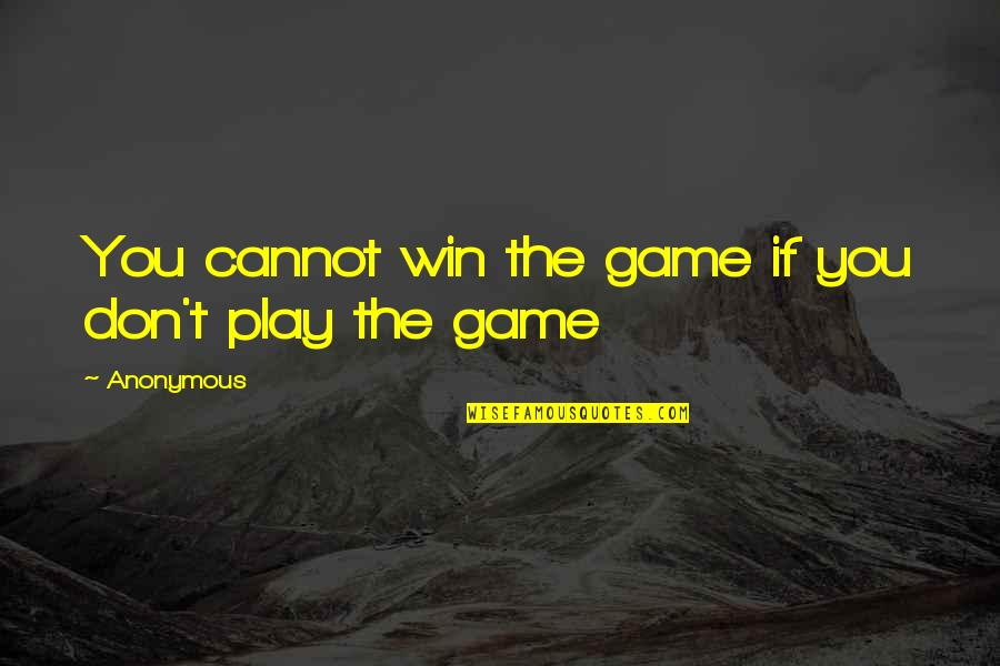 Sports Apparel Quotes By Anonymous: You cannot win the game if you don't