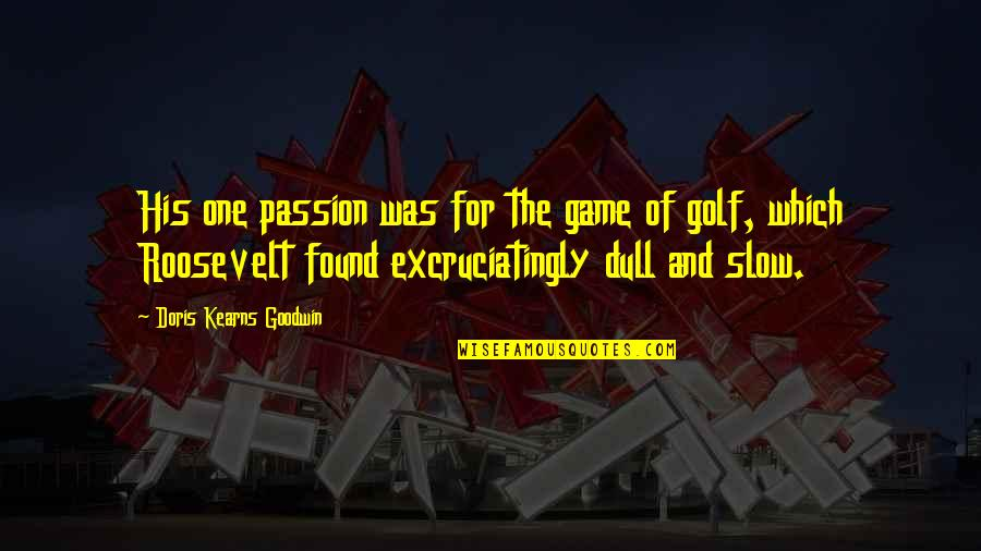 Sports Apparel Quotes By Doris Kearns Goodwin: His one passion was for the game of