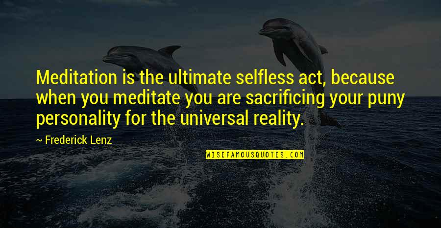 Sports Apparel Quotes By Frederick Lenz: Meditation is the ultimate selfless act, because when