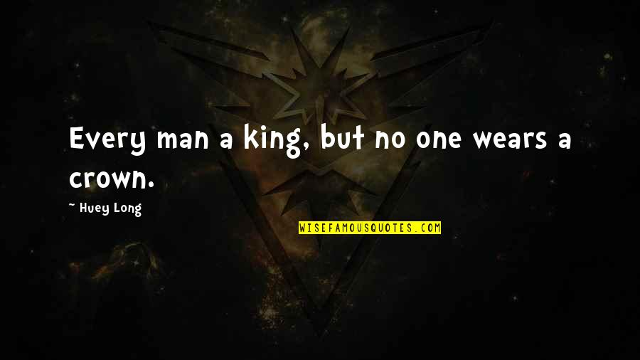 Sports Apparel Quotes By Huey Long: Every man a king, but no one wears