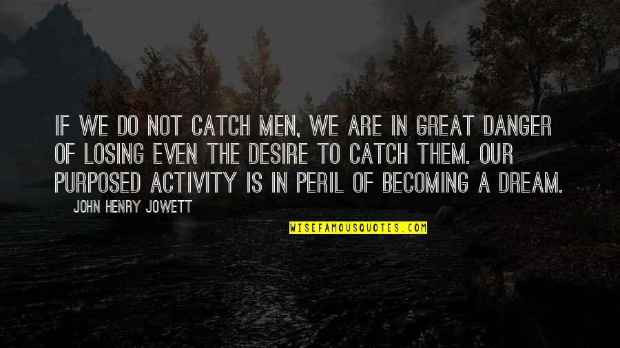 Sports Apparel Quotes By John Henry Jowett: If we do not catch men, we are