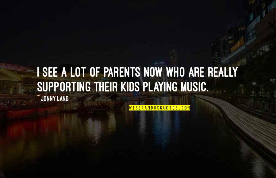 Sports Apparel Quotes By Jonny Lang: I see a lot of parents now who