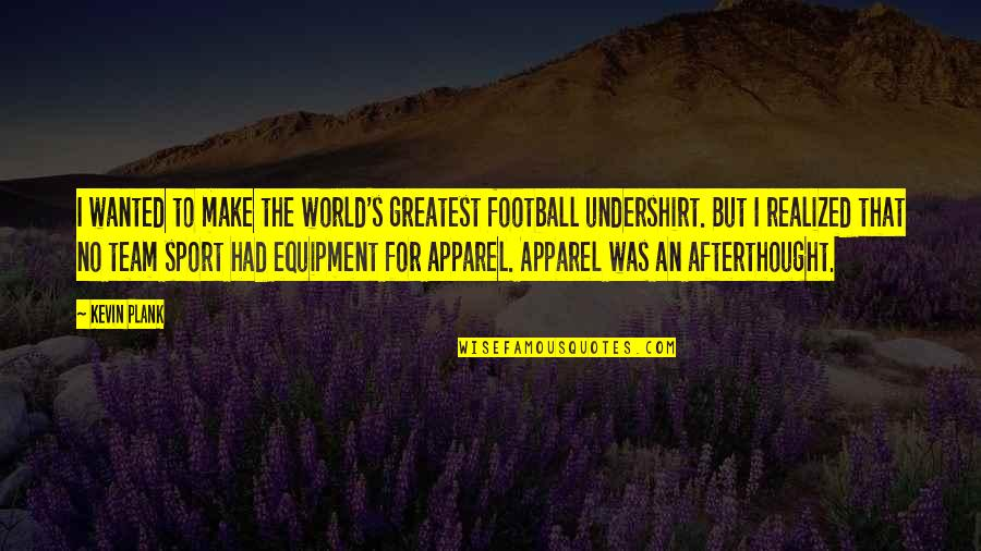 Sports Apparel Quotes By Kevin Plank: I wanted to make the world's greatest football