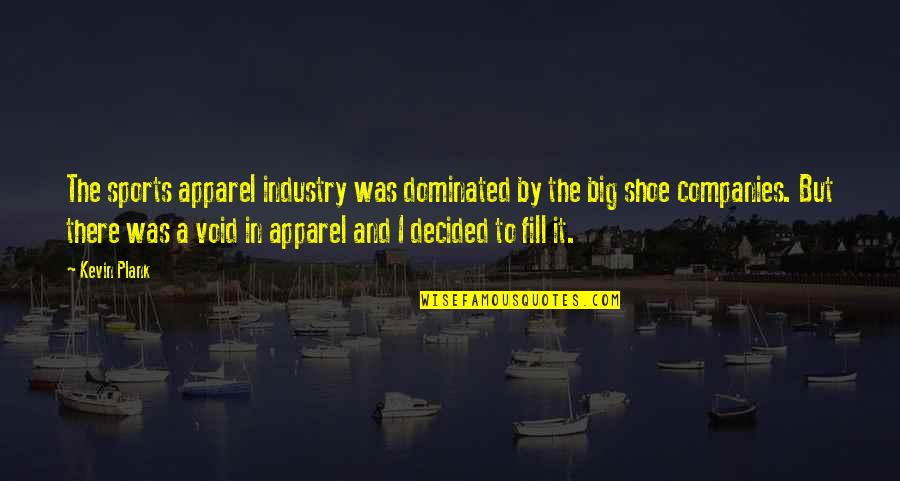 Sports Apparel Quotes By Kevin Plank: The sports apparel industry was dominated by the