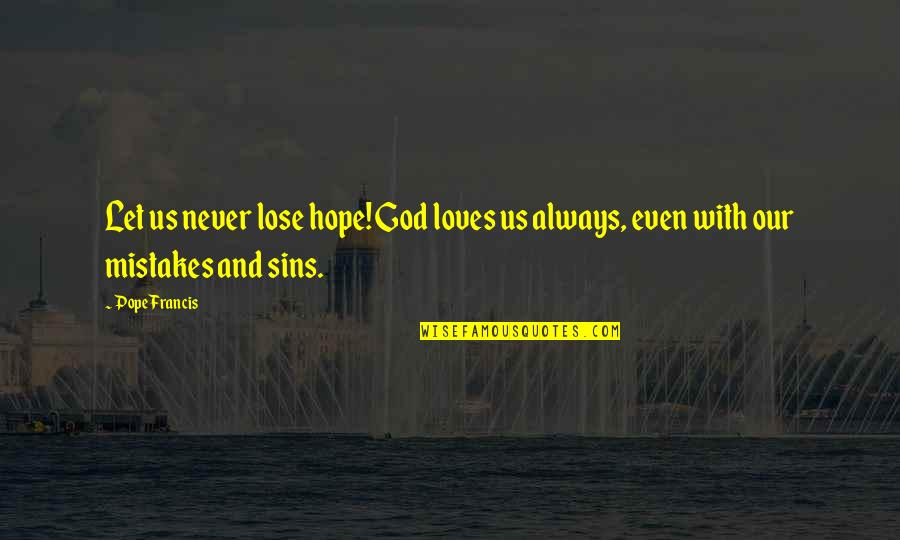 Sports Apparel Quotes By Pope Francis: Let us never lose hope! God loves us