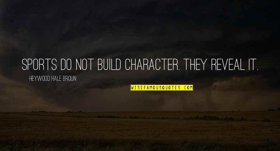Sports Build Character Quotes By Heywood Hale Broun: Sports do not build character. They reveal it.