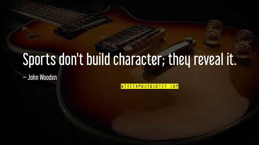 Sports Build Character Quotes By John Wooden: Sports don't build character; they reveal it.