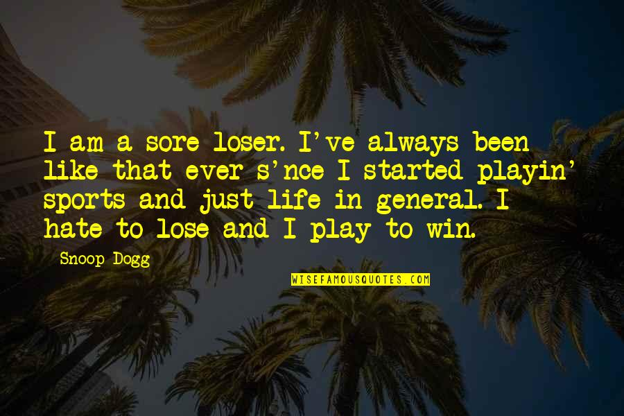 Sports In General Quotes By Snoop Dogg: I am a sore loser. I've always been