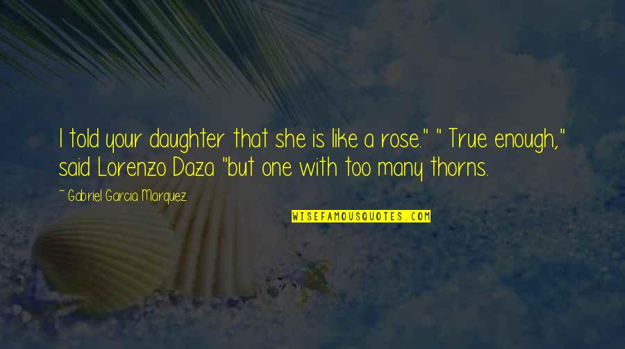 Sports Journalist Quotes By Gabriel Garcia Marquez: I told your daughter that she is like