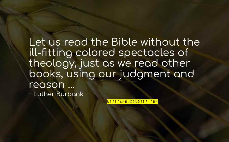 Sports Journalist Quotes By Luther Burbank: Let us read the Bible without the ill-fitting
