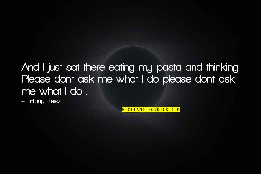 Sports Journalist Quotes By Tiffany Reisz: And I just sat there eating my pasta