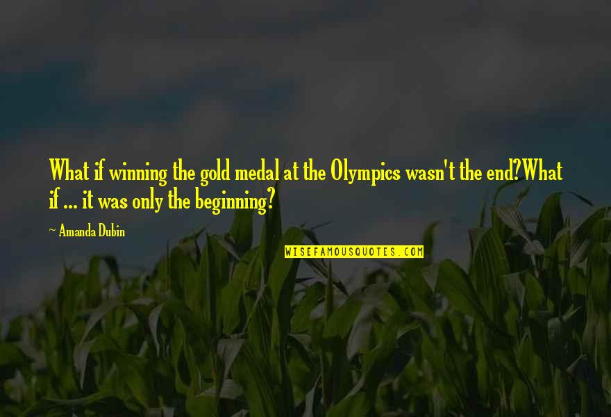 Sports Medal Quotes By Amanda Dubin: What if winning the gold medal at the