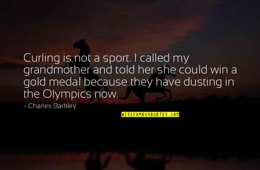 Sports Medal Quotes By Charles Barkley: Curling is not a sport. I called my