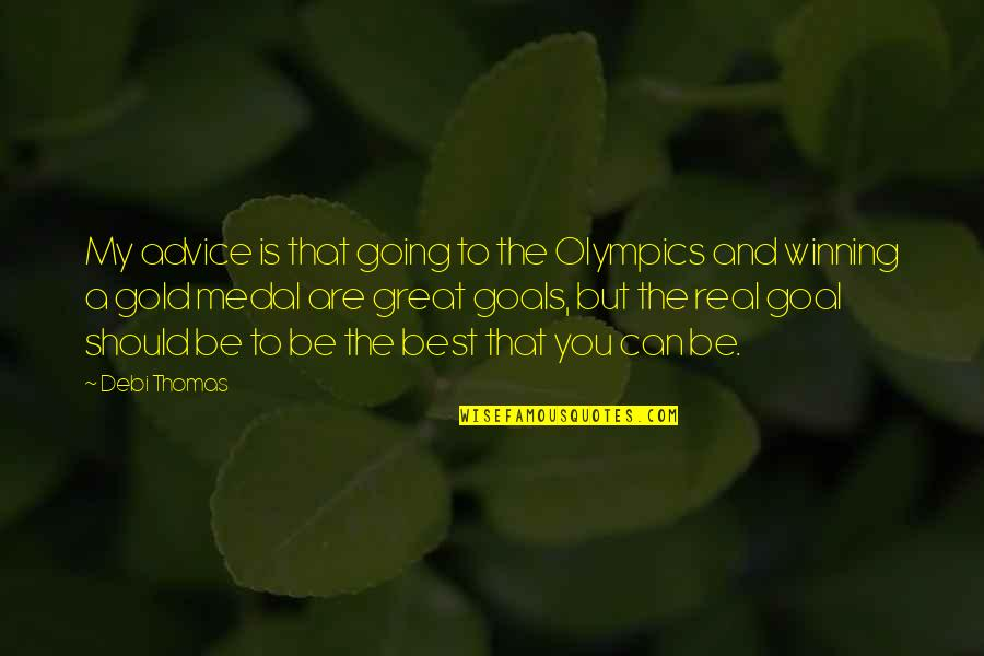Sports Medal Quotes By Debi Thomas: My advice is that going to the Olympics