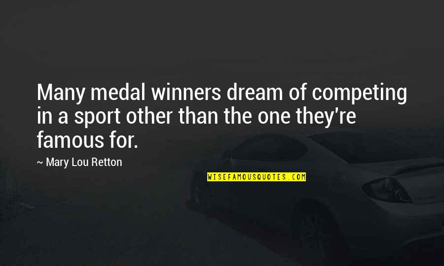 Sports Medal Quotes By Mary Lou Retton: Many medal winners dream of competing in a