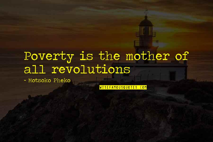 Sports Medal Quotes By Motsoko Pheko: Poverty is the mother of all revolutions