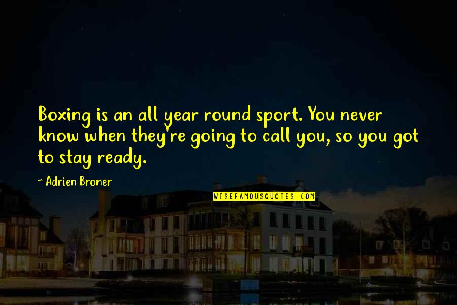 Sports Motivation Quotes By Adrien Broner: Boxing is an all year round sport. You