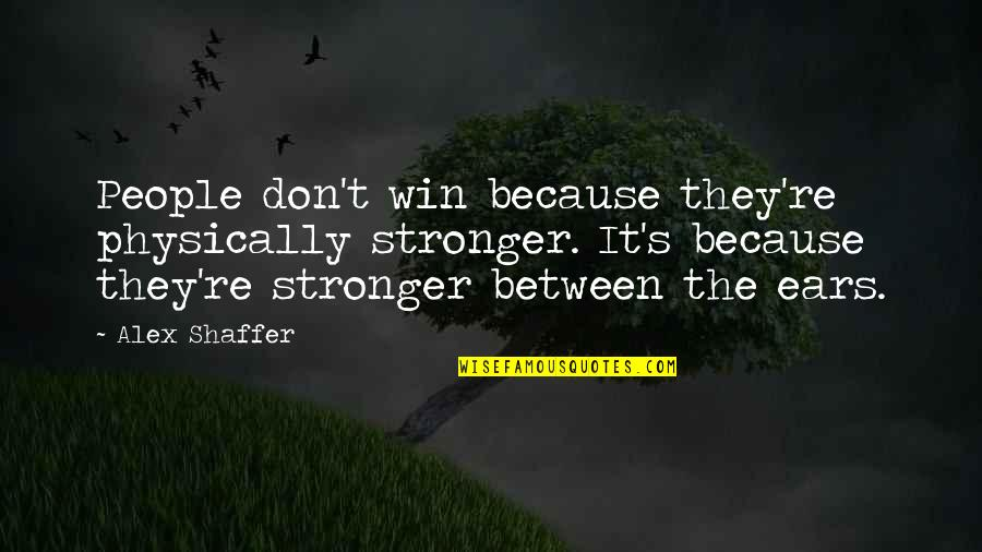 Sports Motivation Quotes By Alex Shaffer: People don't win because they're physically stronger. It's