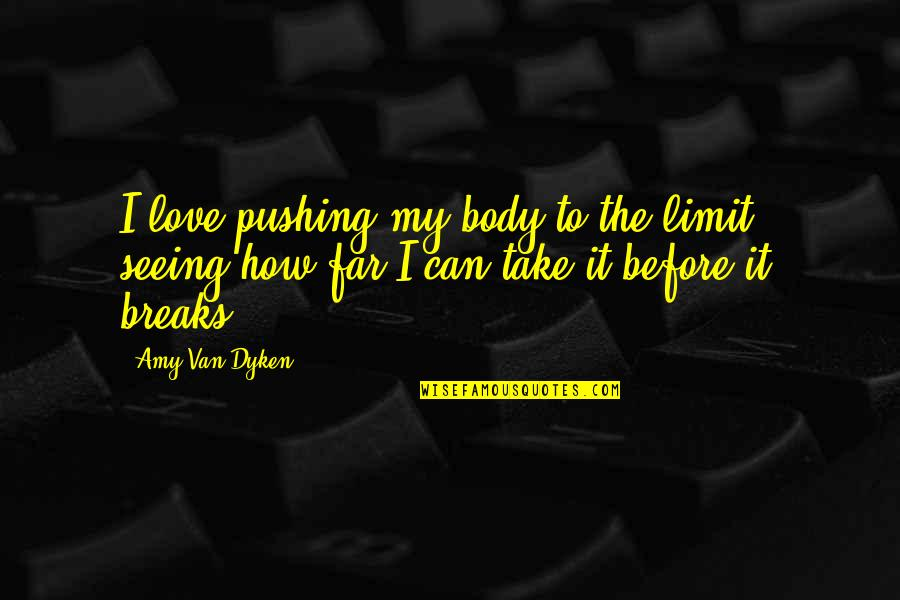 Sports Motivation Quotes By Amy Van Dyken: I love pushing my body to the limit