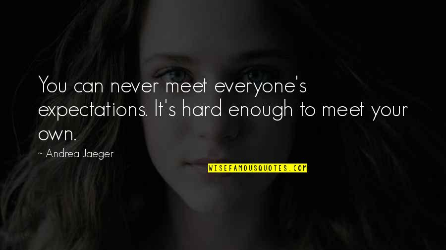 Sports Motivation Quotes By Andrea Jaeger: You can never meet everyone's expectations. It's hard